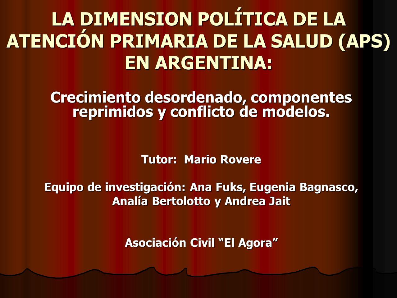 LA DIMENSION POLÍTICA DE LA ATENCIÓN PRIMARIA DE LA SALUD (APS) EN ARGENTINA: Crecimiento desordenado, componentes reprimidos y conflicto de modelos.