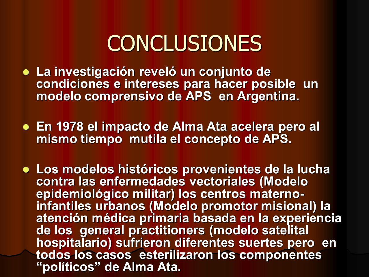 CONCLUSIONES La investigación reveló un conjunto de condiciones e intereses para hacer posible un modelo comprensivo de APS en Argentina. La investiga