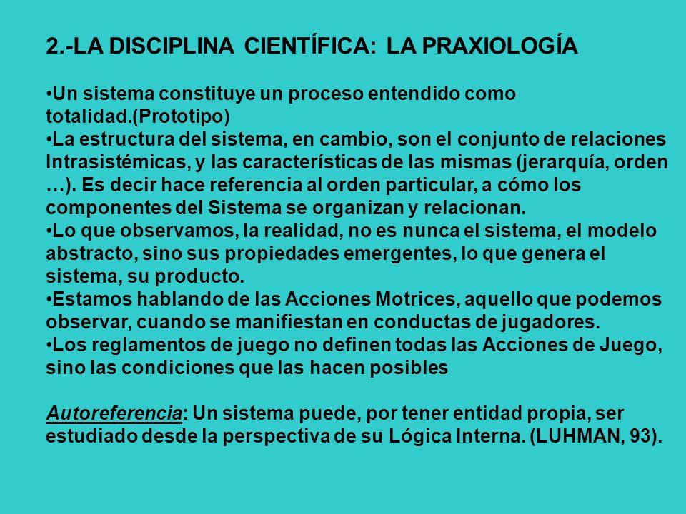 2.-LA DISCIPLINA CIENTÍFICA: LA PRAXIOLOGÍA Un sistema constituye un proceso entendido como totalidad.(Prototipo) La estructura del sistema, en cambio, son el conjunto de relaciones Intrasistémicas, y las características de las mismas (jerarquía, orden …).