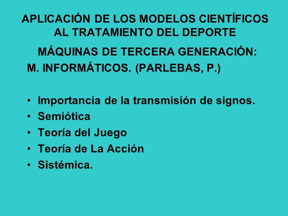 APLICACIÓN DE LOS MODELOS CIENTÍFICOS AL TRATAMIENTO DEL DEPORTE MÁQUINAS DE TERCERA GENERACIÓN: M.