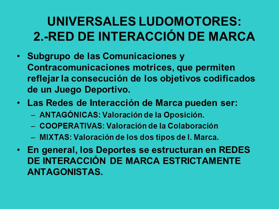 UNIVERSALES LUDOMOTORES: 2.-RED DE INTERACCIÓN DE MARCA Subgrupo de las Comunicaciones y Contracomunicaciones motrices, que permiten reflejar la consecución de los objetivos codificados de un Juego Deportivo.