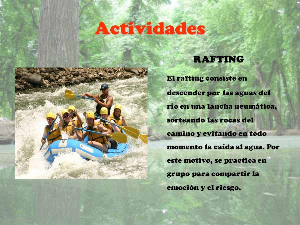 Actividades RAFTING El rafting consiste en descender por las aguas del río en una lancha neumática, sorteando las rocas del camino y evitando en todo