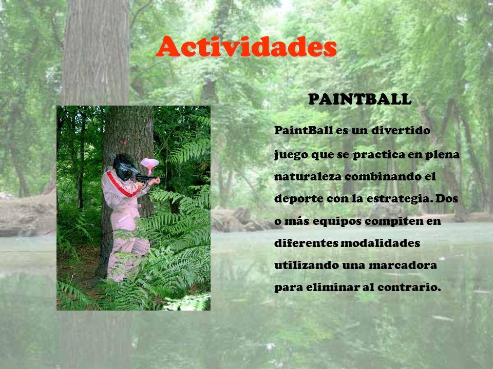 Actividades PAINTBALL PaintBall es un divertido juego que se practica en plena naturaleza combinando el deporte con la estrategia. Dos o más equipos c