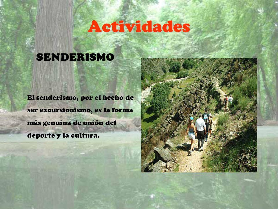 Actividades SENDERISMO El senderismo, por el hecho de ser excursionismo, es la forma más genuina de unión del deporte y la cultura.