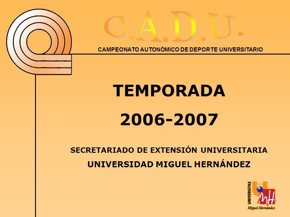 CAMPEONATO AUTONÓMICO DE DEPORTE UNIVERSITARIO TEMPORADA 2006-2007 SECRETARIADO DE EXTENSIÓN UNIVERSITARIA UNIVERSIDAD MIGUEL HERNÁNDEZ