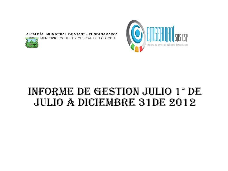 INFORME DE GESTION julio 1° de julio a diciembre 31DE 2012 ALCALDÍA MUNICIPAL DE VIANI - CUNDINAMARCA MUNICIPIO MODELO Y MUSICAL DE COLOMBIA