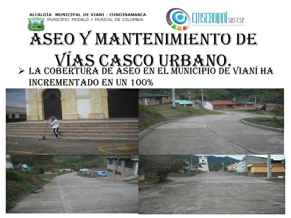 Aseo y mantenimiento de vías casco urbano. La cobertura de aseo en el municipio de Vianí ha incrementado en un 100% ALCALDÍA MUNICIPAL DE VIANI - CUND