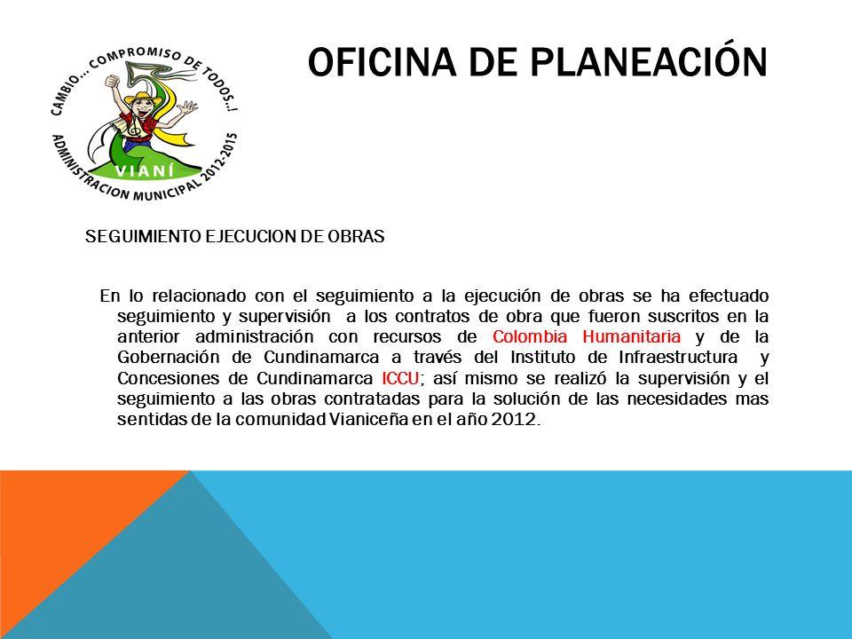 OFICINA DE PLANEACIÓN SEGUIMIENTO EJECUCION DE OBRAS En lo relacionado con el seguimiento a la ejecución de obras se ha efectuado seguimiento y superv