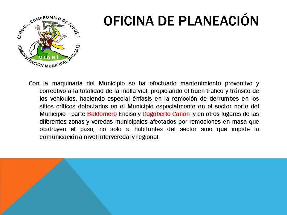OFICINA DE PLANEACIÓN Con la maquinaria del Municipio se ha efectuado mantenimiento preventivo y correctivo a la totalidad de la malla vial, propician