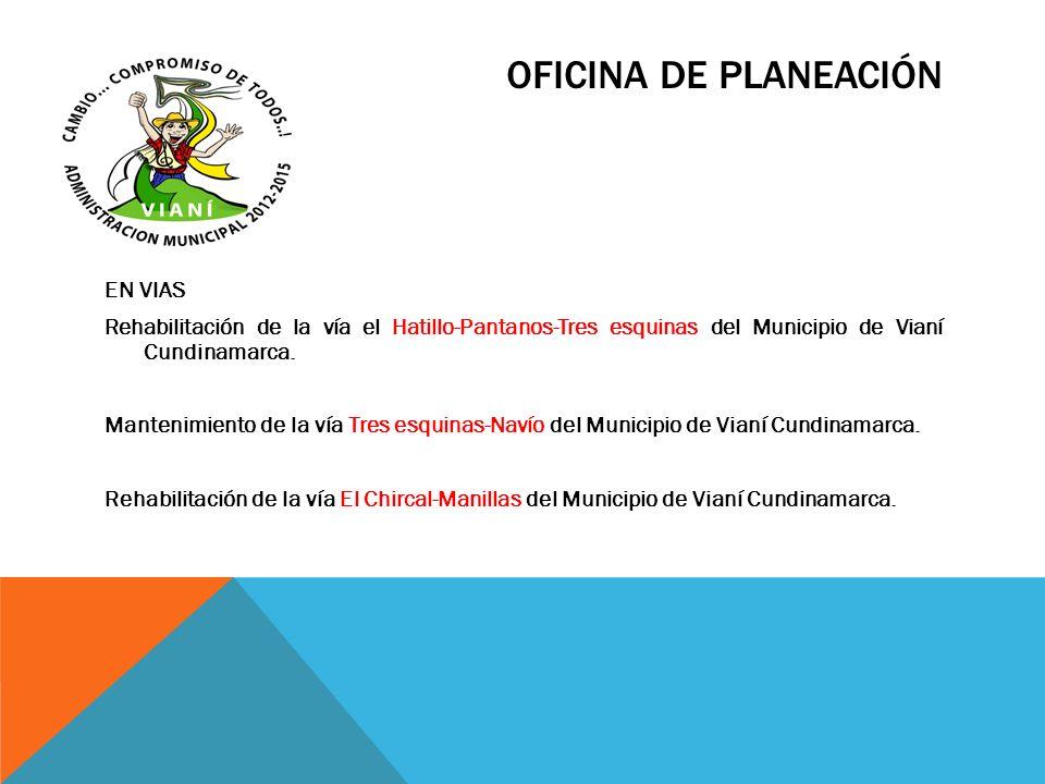 OFICINA DE PLANEACIÓN EN VIAS Rehabilitación de la vía el Hatillo-Pantanos-Tres esquinas del Municipio de Vianí Cundinamarca. Mantenimiento de la vía