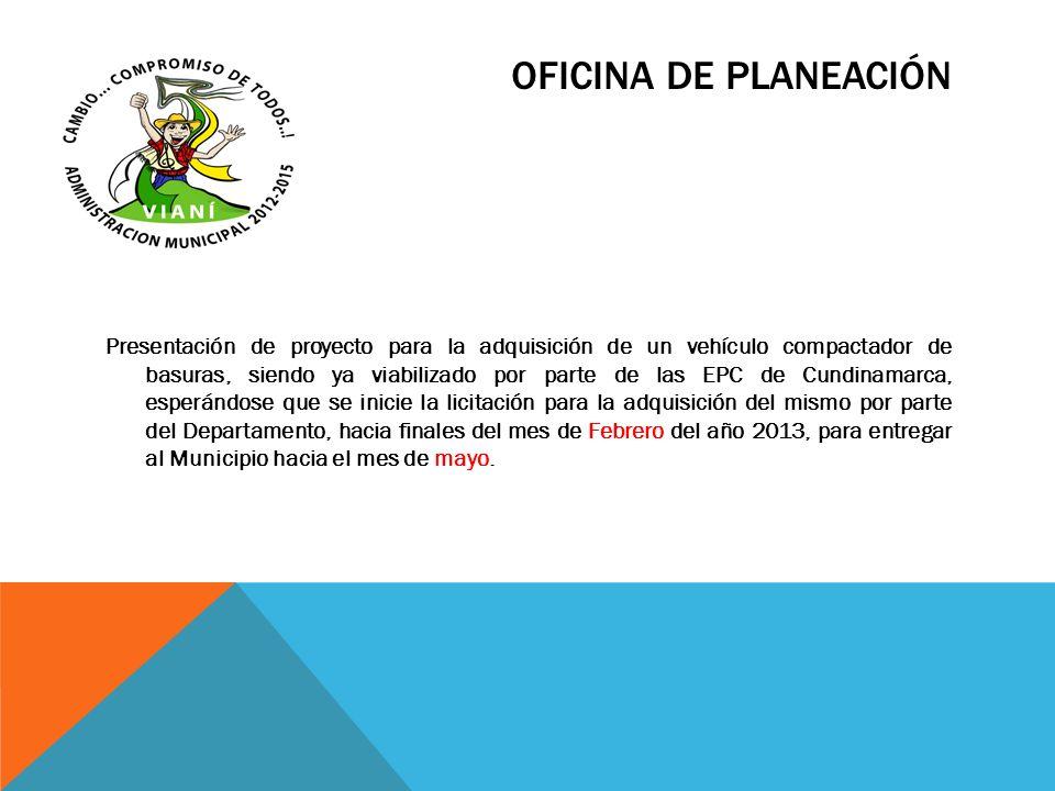 OFICINA DE PLANEACIÓN Presentación de proyecto para la adquisición de un vehículo compactador de basuras, siendo ya viabilizado por parte de las EPC d