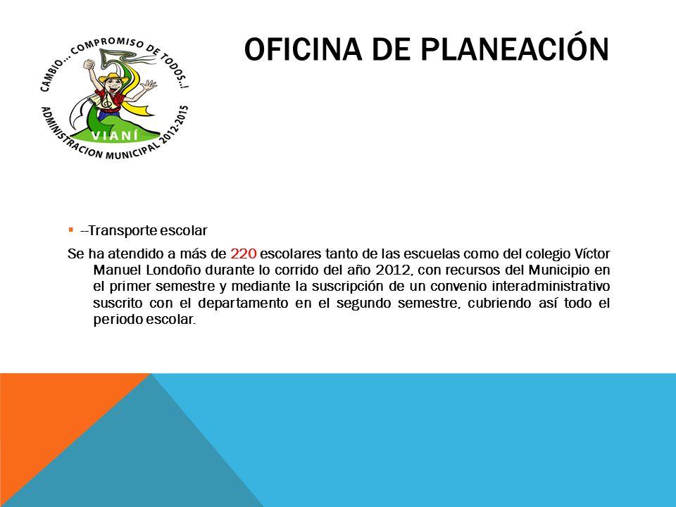 OFICINA DE PLANEACIÓN --Transporte escolar Se ha atendido a más de 220 escolares tanto de las escuelas como del colegio Víctor Manuel Londoño durante