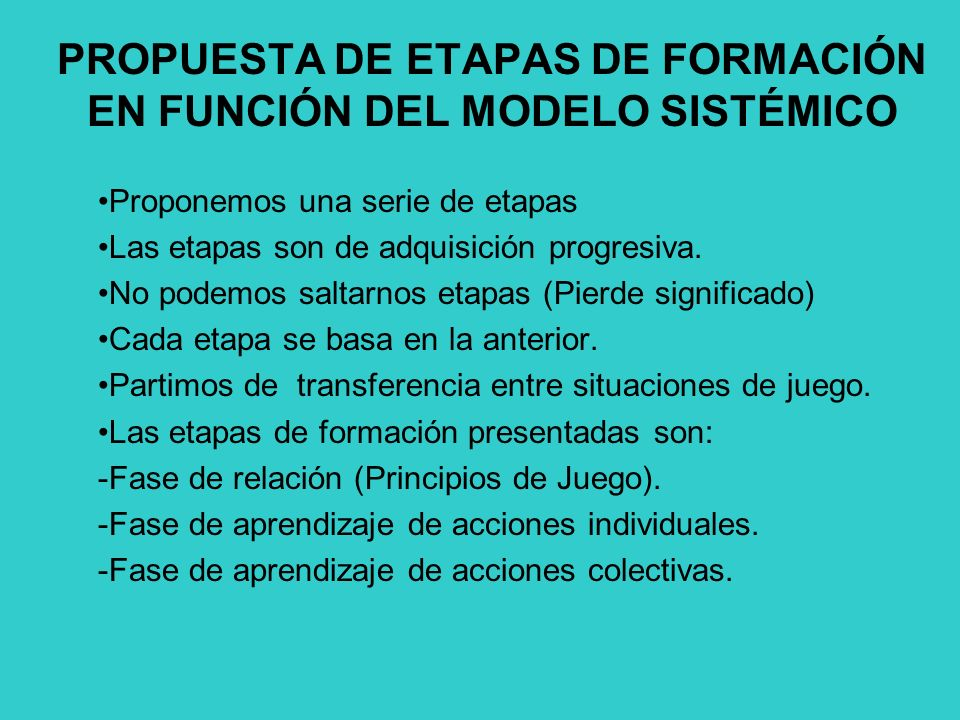 PROPUESTA DE ETAPAS DE FORMACIÓN EN FUNCIÓN DEL MODELO SISTÉMICO Proponemos una serie de etapas Las etapas son de adquisición progresiva. No podemos s