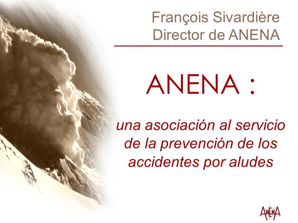 François Sivardière Director de ANENA ANENA : una asociación al servicio de la prevención de los accidentes por aludes