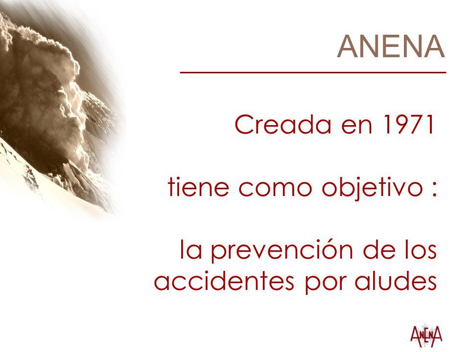 ANENA Creada en 1971 tiene como objetivo : la prevención de los accidentes por aludes