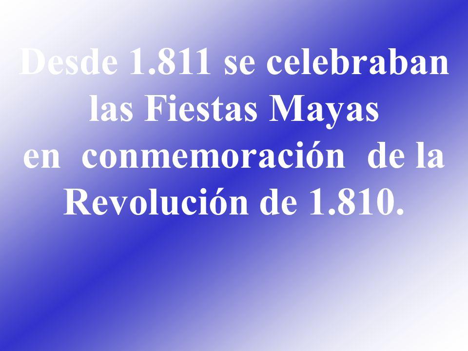 Desde 1.811 se celebraban las Fiestas Mayas en conmemoración de la Revolución de 1.810.