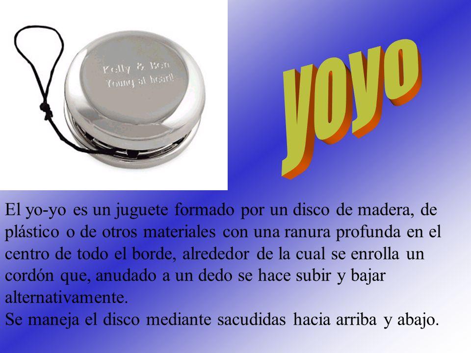 El yo-yo es un juguete formado por un disco de madera, de plástico o de otros materiales con una ranura profunda en el centro de todo el borde, alrededor de la cual se enrolla un cordón que, anudado a un dedo se hace subir y bajar alternativamente.