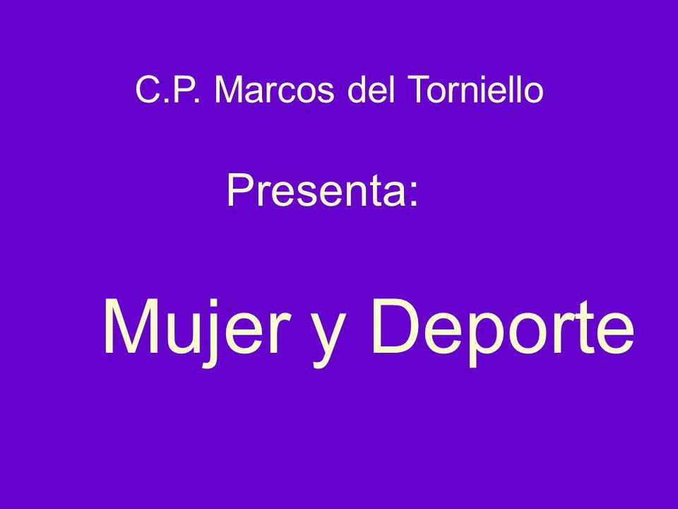 C.P. Marcos del Torniello Presenta: Mujer y Deporte