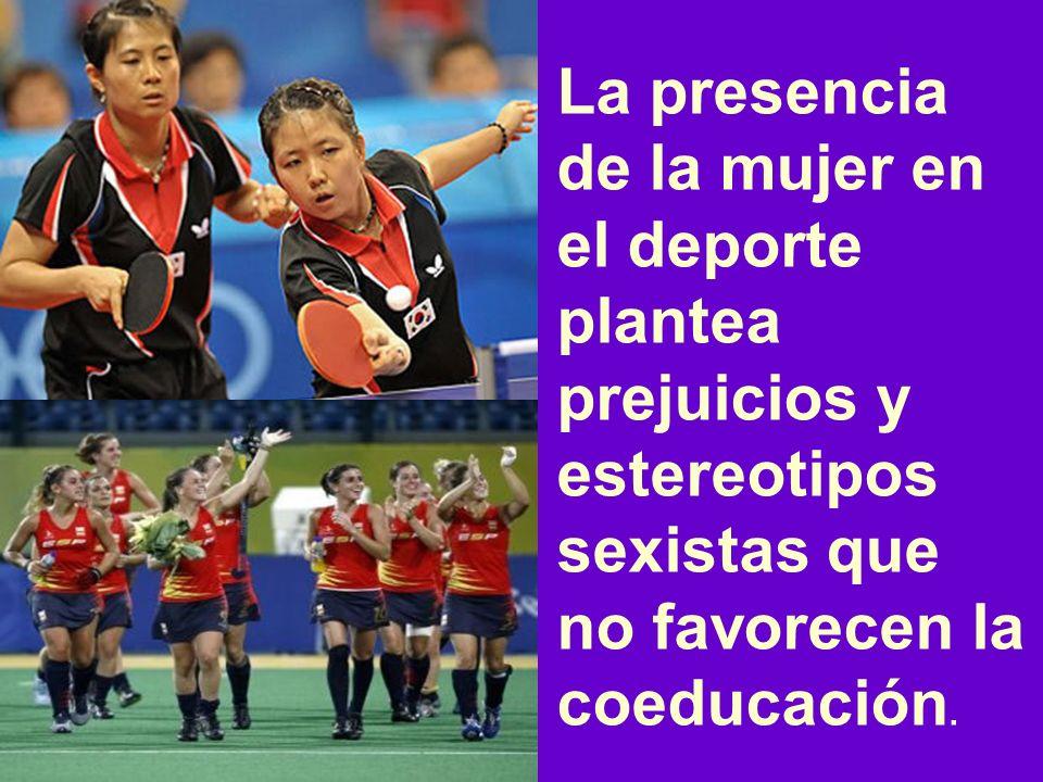 La presencia de la mujer en el deporte plantea prejuicios y estereotipos sexistas que no favorecen la coeducación.