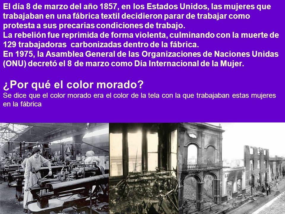 El día 8 de marzo del año 1857, en los Estados Unidos, las mujeres que trabajaban en una fábrica textil decidieron parar de trabajar como protesta a sus precarias condiciones de trabajo.
