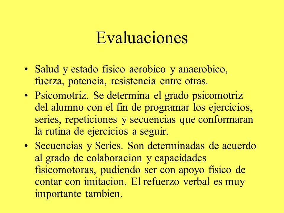 Evaluaciones Salud y estado fisico aerobico y anaerobico, fuerza, potencia, resistencia entre otras. Psicomotriz. Se determina el grado psicomotriz de