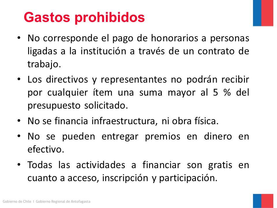 Gastos prohibidos No corresponde el pago de honorarios a personas ligadas a la institución a través de un contrato de trabajo.