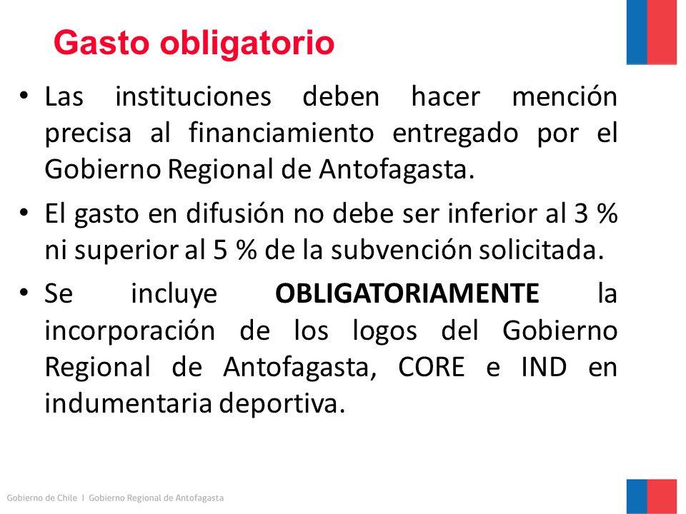 Gasto obligatorio Las instituciones deben hacer mención precisa al financiamiento entregado por el Gobierno Regional de Antofagasta.