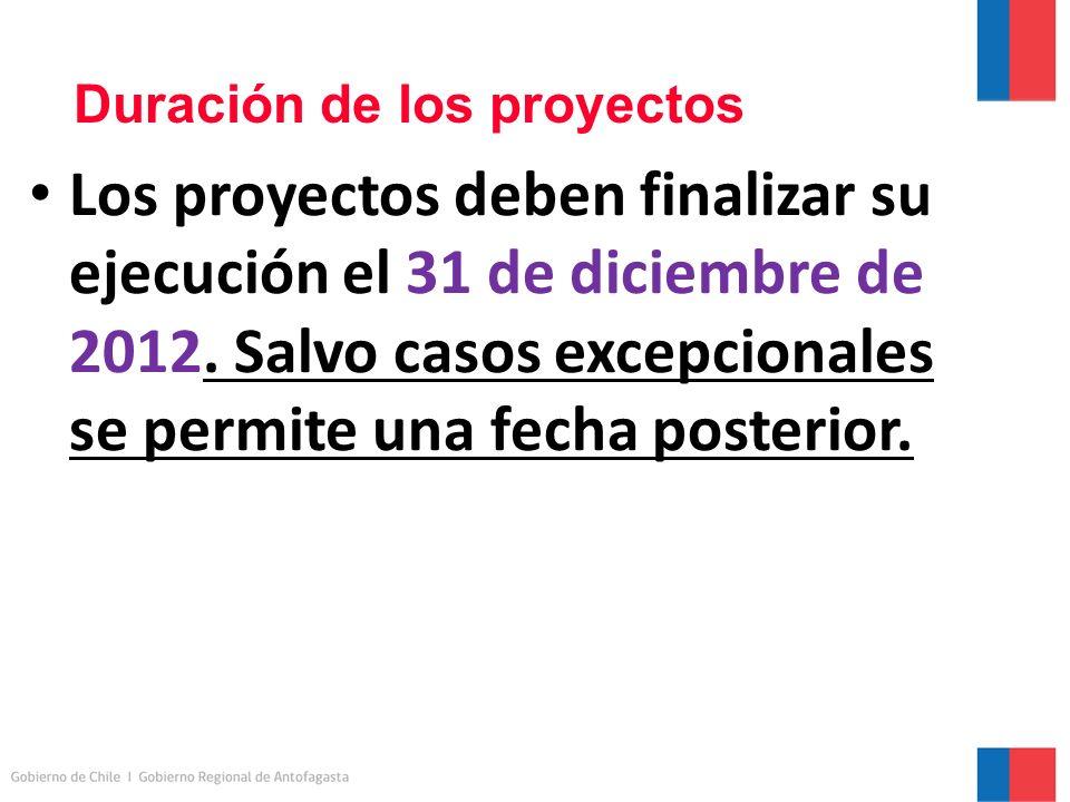 Duración de los proyectos Los proyectos deben finalizar su ejecución el 31 de diciembre de 2012.