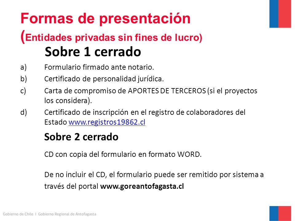 Formas de presentación ( Entidades privadas sin fines de lucro) Sobre 1 cerrado a)Formulario firmado ante notario.