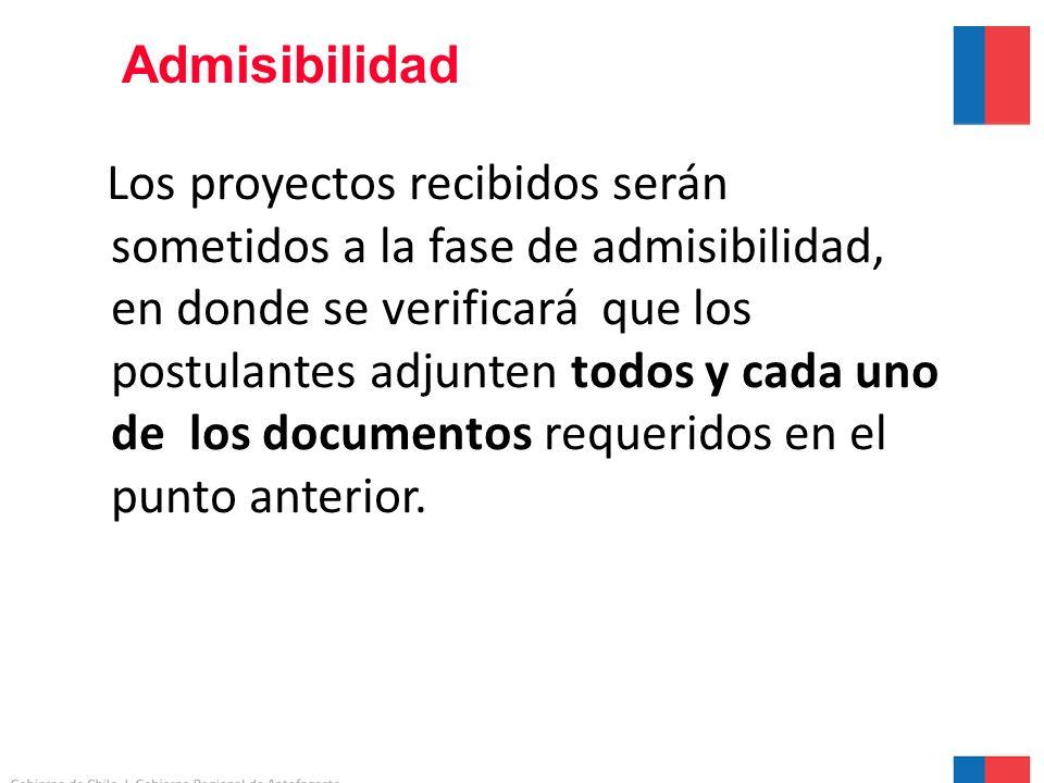 Admisibilidad Los proyectos recibidos serán sometidos a la fase de admisibilidad, en donde se verificará que los postulantes adjunten todos y cada uno de los documentos requeridos en el punto anterior.