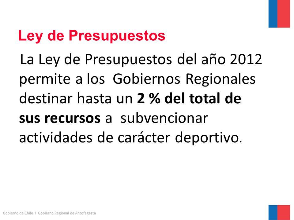 Ley de Presupuestos La Ley de Presupuestos del año 2012 permite a los Gobiernos Regionales destinar hasta un 2 % del total de sus recursos a subvencionar actividades de carácter deportivo.