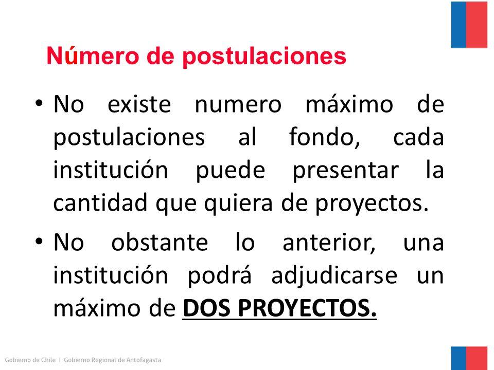 Número de postulaciones No existe numero máximo de postulaciones al fondo, cada institución puede presentar la cantidad que quiera de proyectos.