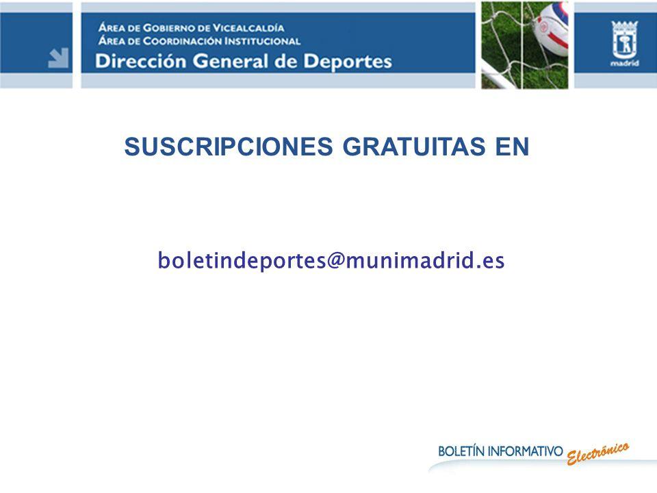 boletindeportes@munimadrid.es SUSCRIPCIONES GRATUITAS EN