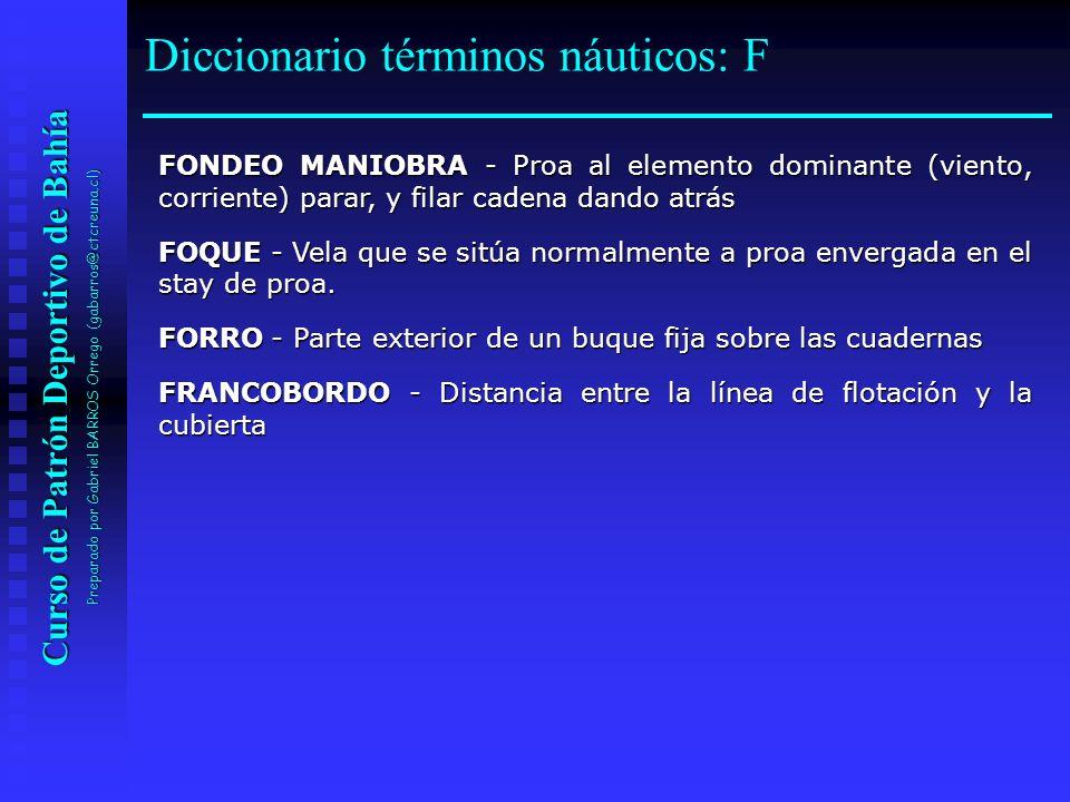 Curso de Patrón Deportivo de Bahía Preparado por Gabriel BARROS Orrego (gabarros@ctcreuna.cl) FONDEO MANIOBRA - Proa al elemento dominante (viento, co
