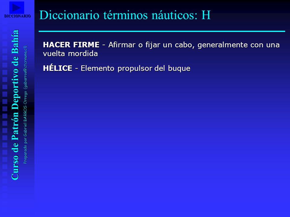 Curso de Patrón Deportivo de Bahía Preparado por Gabriel BARROS Orrego (gabarros@ctcreuna.cl) HACER FIRME - Afirmar o fijar un cabo, generalmente con