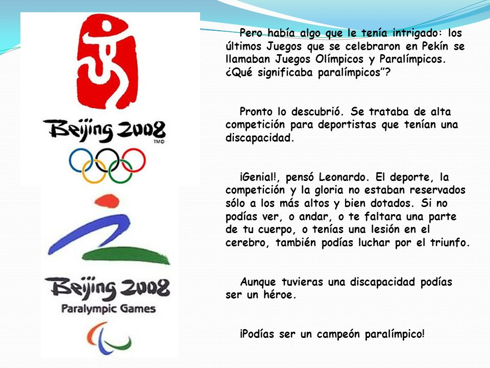 Pero había algo que le tenía intrigado: los últimos Juegos que se celebraron en Pekín se llamaban Juegos Olímpicos y Paralímpicos. ¿Qué significaba pa