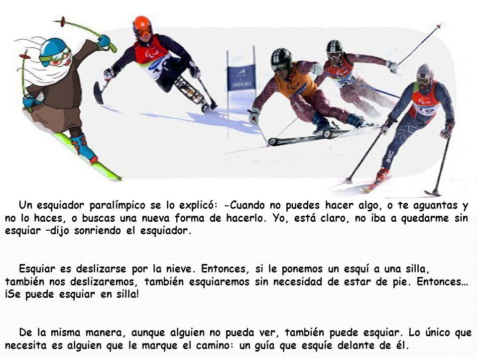 Un esquiador paralímpico se lo explicó: -Cuando no puedes hacer algo, o te aguantas y no lo haces, o buscas una nueva forma de hacerlo.