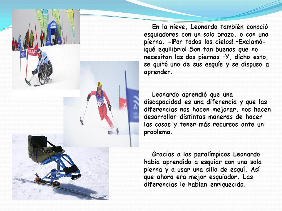 En la nieve, Leonardo también conoció esquiadores con un solo brazo, o con una pierna.