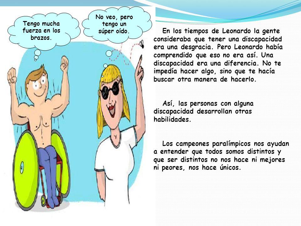En los tiempos de Leonardo la gente consideraba que tener una discapacidad era una desgracia.