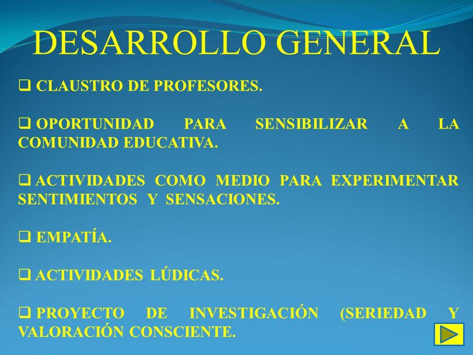 DESARROLLO GENERAL CLAUSTRO DE PROFESORES. OPORTUNIDAD PARA SENSIBILIZAR A LA COMUNIDAD EDUCATIVA. ACTIVIDADES COMO MEDIO PARA EXPERIMENTAR SENTIMIENT