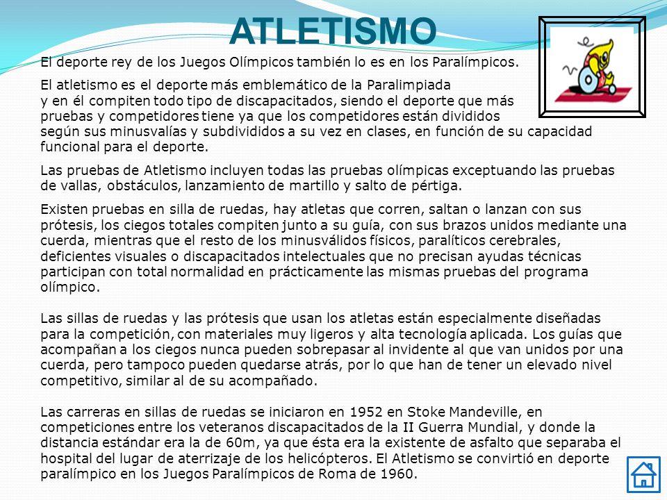 ATLETISMO El deporte rey de los Juegos Olímpicos también lo es en los Paralímpicos. El atletismo es el deporte más emblemático de la Paralimpiada y en
