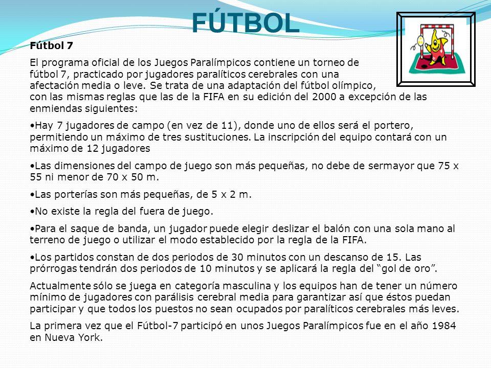 FÚTBOL Fútbol 7 El programa oficial de los Juegos Paralímpicos contiene un torneo de fútbol 7, practicado por jugadores paralíticos cerebrales con una afectación media o leve.
