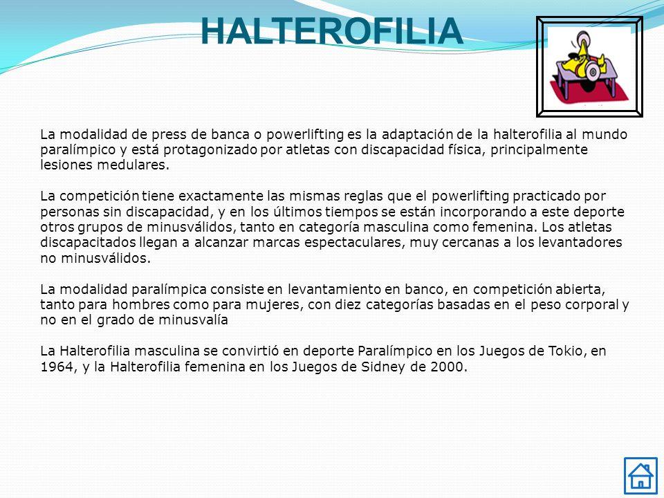 HALTEROFILIA La modalidad de press de banca o powerlifting es la adaptación de la halterofilia al mundo paralímpico y está protagonizado por atletas c