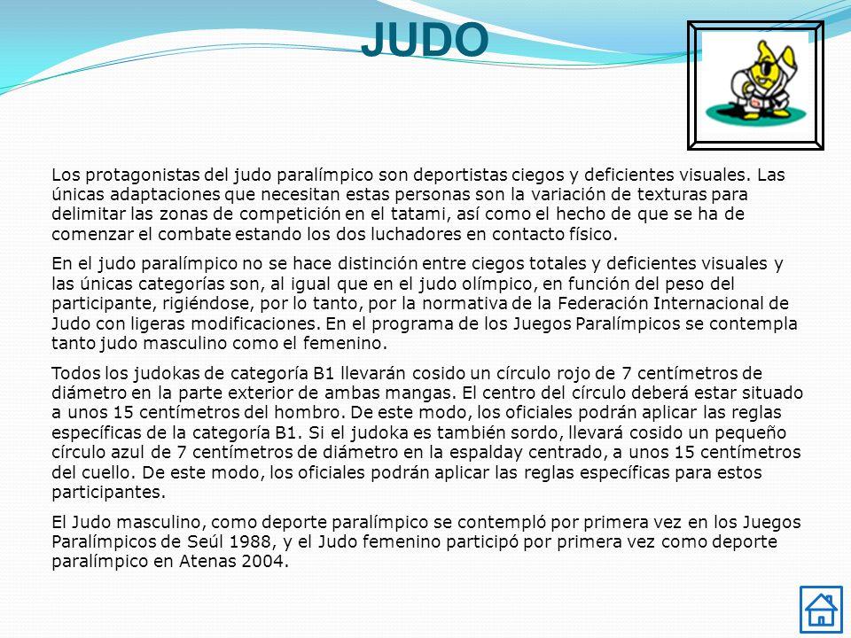 JUDO Los protagonistas del judo paralímpico son deportistas ciegos y deficientes visuales. Las únicas adaptaciones que necesitan estas personas son la