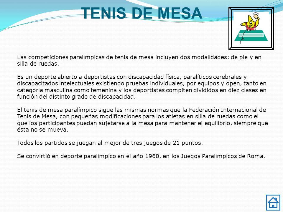 TENIS DE MESA Las competiciones paralímpicas de tenis de mesa incluyen dos modalidades: de pie y en silla de ruedas. Es un deporte abierto a deportist