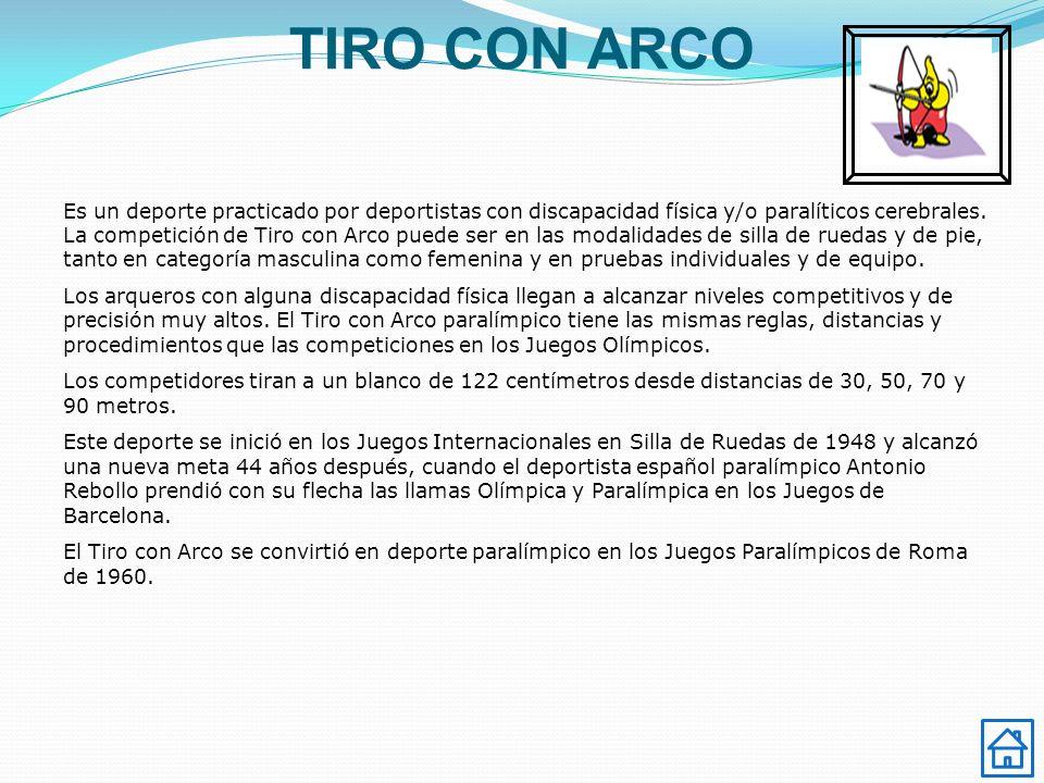 TIRO CON ARCO Es un deporte practicado por deportistas con discapacidad física y/o paralíticos cerebrales. La competición de Tiro con Arco puede ser e