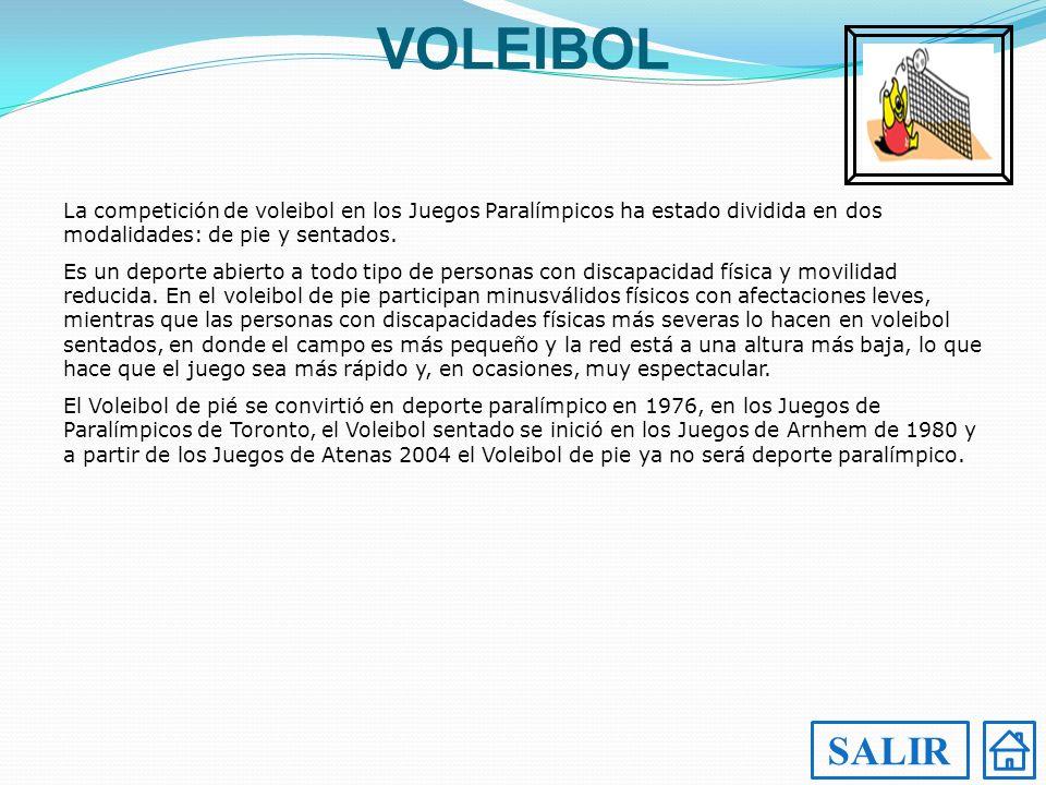VOLEIBOL La competición de voleibol en los Juegos Paralímpicos ha estado dividida en dos modalidades: de pie y sentados. Es un deporte abierto a todo