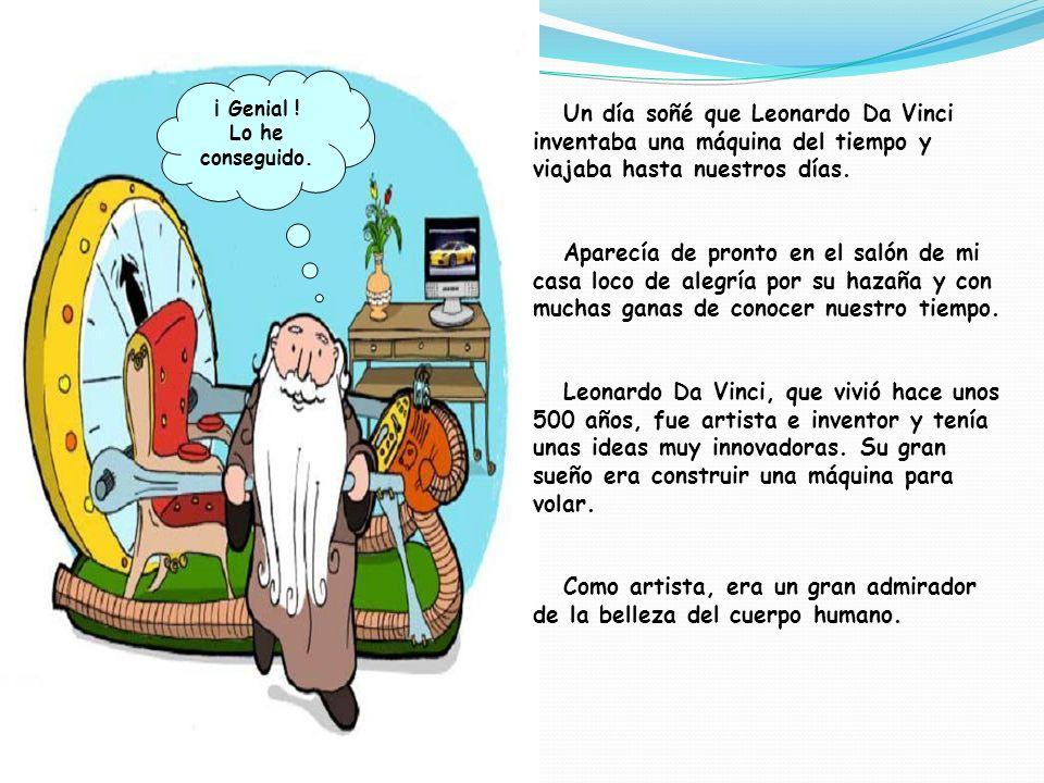 Un día soñé que Leonardo Da Vinci inventaba una máquina del tiempo y viajaba hasta nuestros días.
