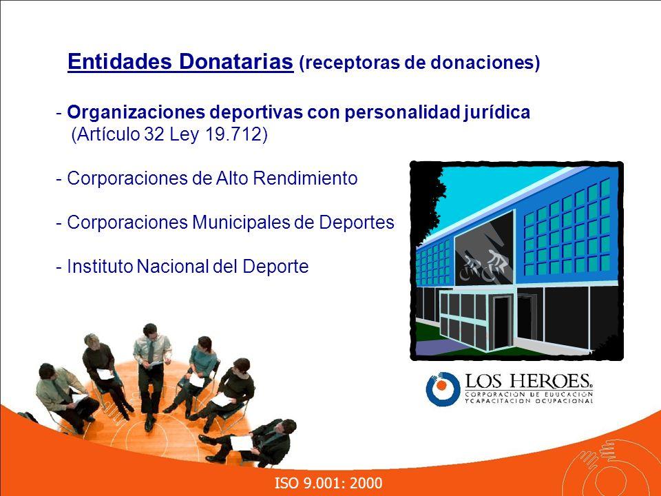 ISO 9.001: 2000 - Organizaciones deportivas con personalidad jurídica (Artículo 32 Ley 19.712) - Corporaciones de Alto Rendimiento - Corporaciones Municipales de Deportes - Instituto Nacional del Deporte Entidades Donatarias (receptoras de donaciones)