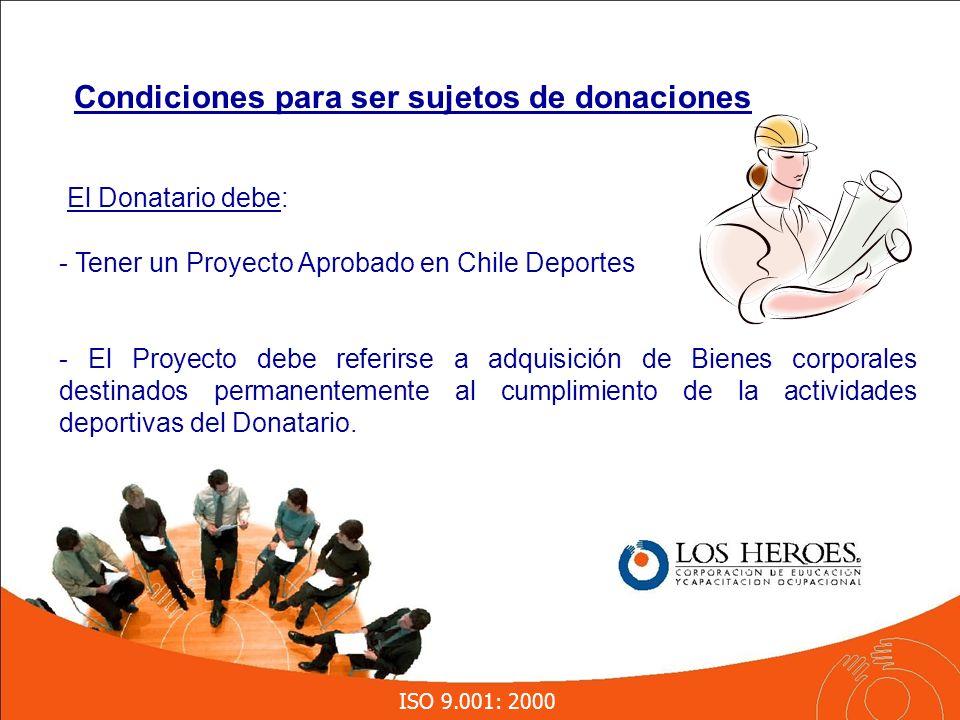ISO 9.001: 2000 El Donatario debe: - Tener un Proyecto Aprobado en Chile Deportes - El Proyecto debe referirse a adquisición de Bienes corporales destinados permanentemente al cumplimiento de la actividades deportivas del Donatario.
